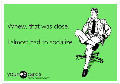 Almost had to socialize...